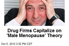 Drug Firms Capitalize on 'Male Menopause' Theory