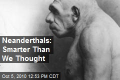 Neanderthals: Smarter Than We Thought