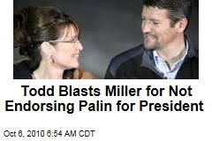 Todd Blasts Miller for Not Endorsing Palin for President