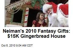 Neiman's 2010 Fantasy Gifts: $15K Gingerbread House