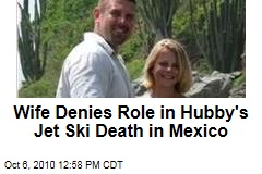 Wife Denies Role in Hubby's Jet Ski Death in Mexico