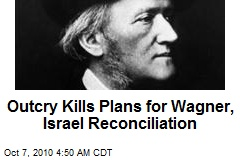 Outcry Kills Plans for Wagner, Israel Reconciliation