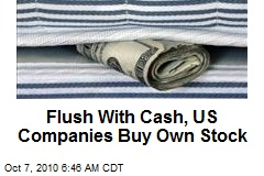 Flush With Cash, US Companies Buy Own Stock