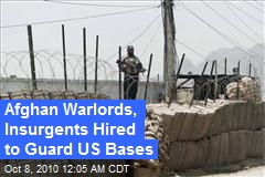 Afghan Warlords, Insurgents Hired to Guard US Bases