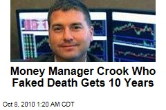 Money Manager Crook Who Faked Death Gets 10 Years
