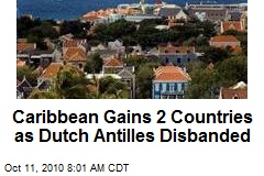 Caribbean Gains 2 Countries as Dutch Antilles Disbanded
