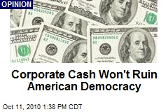 Corporate Cash Won't Ruin American Democracy