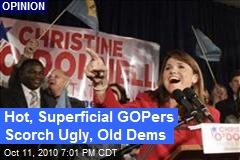 Hot, Superficial GOPers Scorch Ugly, Old Dems