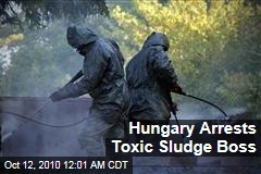 Hungary Arrests Toxic Sludge Boss