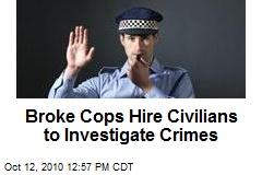 Broke Cops Hire Civilians to Investigate Crimes
