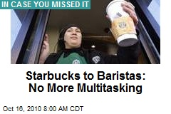 Starbucks to Baristas: No More Multitasking