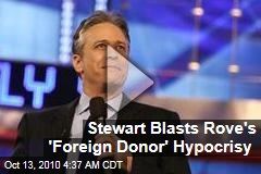 Stewart Blasts Rove's 'Foreign Donor' Hypocrisy