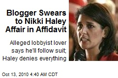 Blogger Swears to Nikki Haley Affair in Affidavit