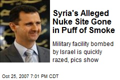 Syria's Alleged Nuke Site Gone in Puff of Smoke