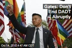 Gates: Don't End DADT Abruptly