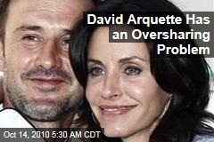 David Arquette Has an Oversharing Problem