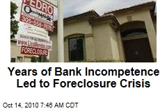 Years of Bank Incompetence Led to Foreclosure Crisis