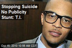 Stopping Suicide No Publicity Stunt: T.I.