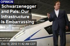 Schwarzenegger and Pals: Our Infrastructure Is Embarrassing