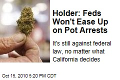 Holder: We Won't Ease Up on Pot Arrests