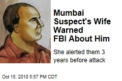 Mumbai Suspect's Wife Warned FBI About Him