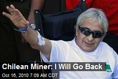 Chilean Miner: I Will Go Back
