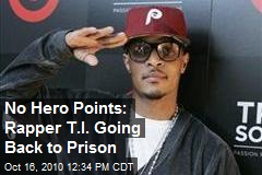 No Hero Points: Rapper T.I. Going Back to Prison