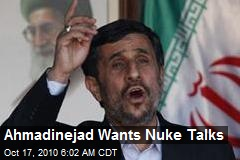 Ahmadinejad Wants Nuke Talks