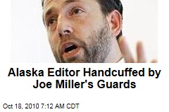 Alaska Editor Handcuffed by Tea Party Candidate's Guards