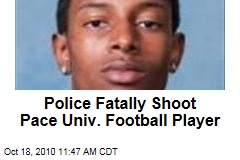 Police Fatally Shoot Pace Univ. Football Player