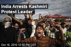India Arrests Kashmiri Protest Leader