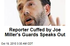 Reporter Cuffed by Joe Miller Guards: Call the Cops!