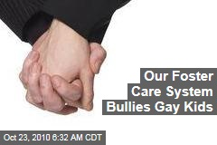 Our Foster Care System Bullies Gay Kids