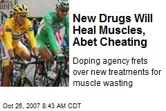 New Drugs Will Heal Muscles, Abet Cheating