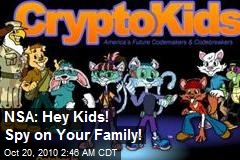 NSA: Hey Kids! Spy on Your Family!
