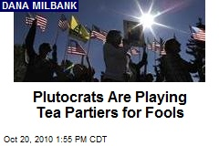 Plutocrats Are Playing Tea Partiers for Fools