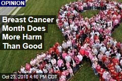 Breast Cancer Month Does More Harm Than Good