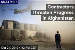 Contractors Threaten Progress in Afghanistan