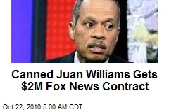 Axed Juan Williams Gets $2M Fox News Contract