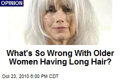 What's So Wrong With Older Women Having Long Hair?