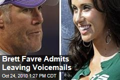 Brett Favre Admits Leaving Voicemails