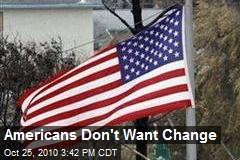 Americans Don't Want Change