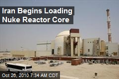 Iran Begins Loading Nuke Reactor Core