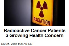 Radioactive Cancer Patients a Growing Health Concern