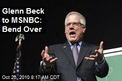 Glenn Beck to MSNBC: Bend Over