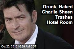 Drunk, Naked Charlie Sheen Trashes Hotel Room