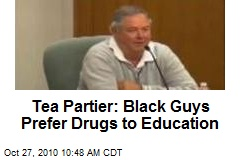 Tea Partier: Black Guys Prefer Drugs to Education