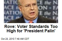 Rove: Voter Standards Too High for 'President Palin'