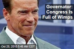 Governator: Congress Reps Are Wimps