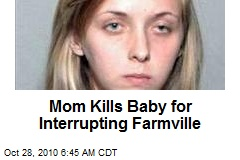 Mom Kills Baby for Interrupting Farmville